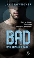Bad - T5 Amour Insaisissable, , La suite de la série New Adult à succès de Jay Crownover - Des bad boys, des vrais !