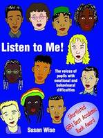Listen to Me, The Voices of Pupils with Emotional and Behavioural Difficulties