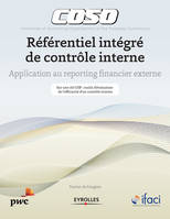 COSO - REFERENTIEL INTEGRE DE CONTROLE INTERNE - APPLICATION AU REPORTING FINANCIER EXTERNE. INCLUS