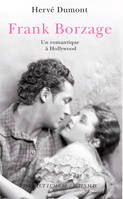 Frank Borzage / Sarastro à Hollywood, un romantique à Hollywood