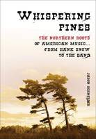 Whispering Pines, The Northern Roots of American Music ... From Hank Snow to The Band