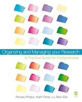 Organizing and Managing Your Research, A Practical Guide for Postgraduates