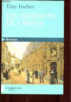 LES ALLIANCES DE CRISTAL(ROMAN : En Lorraine, au début du XXe siècle. Elevé par un grand-père qui encourage son talent d'artiste, Matthieu Thuillier fait ses classes à Nancy) (ROMAN DETENTE - EDITION EN GROS CARACTERES - Elise FISCHER