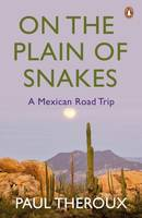 On the Plain of Snakes, A Mexican Road Trip