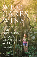 Who Cares Wins : Reasons for Optimism in our Changing World /anglais