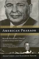 American Pharaoh, Mayor Richard J. Daley - His Battle for Chicago and the Nation
