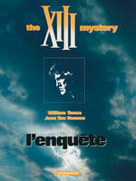 XIII., 13, TREIZE (XIII) T13 THE XIII MYSTERY : L'ENQUETE