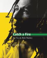 Catch a fire, la vie de Bob Marley