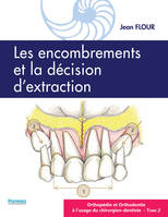 LES ENCOMBREMENTS ET LA DECISION D'EXTRACTION - ORTHOPEDIE ET ORTHODONTIE A L'USAGE DU CHIRURGIEN-DE
