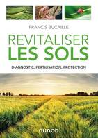 Revitaliser les sols, Diagnostic, fertilisation, protection