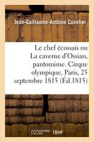 Le chef écossais ou La caverne d'Ossian, pantomime en 2 actes, à grand spectacle, avec un prologue, Cirque olympique, Paris, 25 septembre 1815