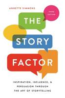 The Story Factor, Inspiration, Influence, and Persuasion through the Art of Storytelling