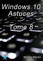 Windows 10 Astuces Tome 8
