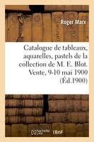 Catalogue de tableaux, aquarelles, pastels et dessins par Gustave Albert, Anquetin, Berchère, Boudin, de la collection de M. E. Blot. Vente, 9-10 mai 1900