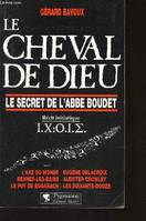 Le cheval de Dieu. Le secret de l'Abbé Boudet. Récit initiatique