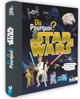 Dis pourquoi ? - Star Wars, Plus de 150 questions