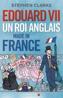 Edouard VII, Un roi anglais made in France