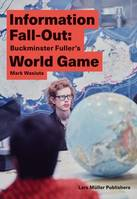 Information Fall-Out: Buckminster Fuller's World Game /anglais