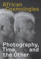 African Cosmologies Photography, Time and the Other /anglais