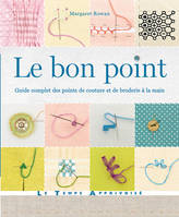 Le bon point, guide complet des points de couture et de broderie à la main