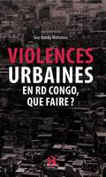 Violences urbaines en RD Congo, que faire?