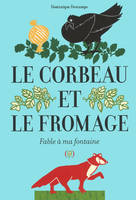 LE CORBEAU ET LE FROMAGE (FABLE A MA FONTAINE), Fable à ma fontaine