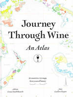 Journey Through Wine: An Atlas , 56 Countries, 100 Maps, 8000 Years of History