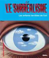SURREALISME (LE), les enfants terribles de l'art