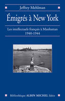 Emigrés à New York  Les intellectuels français à Manhattan  1940-1944, les intellectuels français à Manhattan, 1940-1944