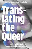 TRANSLATING THE QUEER. BODY POLITICS AND TRANSNATIONAL CONVERSATIONS