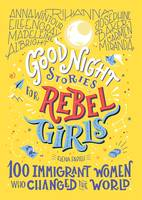 GOOD NIGHT STORIES FOR REBEL GIRLS - 100 IMMIGRANT WOMEN WHO CHANGED THE WORLD