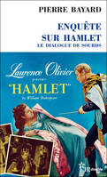 Enquête sur Hamlet / le dialogue de sourds, le dialogue de sourds