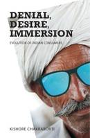 Denial, Desire, Immersion, Evolution of Indian Consumers