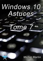Windows 10 Astuces Tome 7