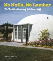 NO NAILS NO LUMBER THE BUBBLE HOUSES OF WALLACE NEFF