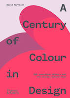 A Century of Colour in Design 250 innovative objects and the stories behind them /anglais