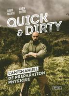 Quick & dirty / l'antimanuel de préparation physique, L'antimanuel de preparation physique