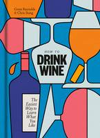 How to Drink Wine (Anglais), The Easiest Way to Learn What You Like
