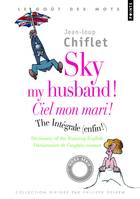 Sky my husband ! the integrale : dictionnary of running english, Ciel mon mari ! l'intégrale : dictionnaire de l'anglais courant