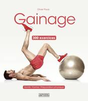 Gainage 300 exercices -, 300 exercices et variantes