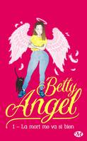 Betty Angel, T1: La mort me va si bien