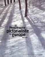 Photographie Pictorialiste En Europe (La), 1888-1918