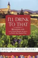 I'll drink to that, Beaujolais and the French Peasant who made it the world's most popular wine