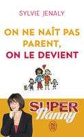 ON NE NAIT PAS PARENT, ON LE DEVIENT