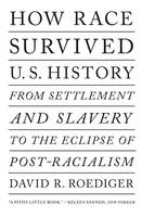 HOW RACE SURVIVED U.S. HISTORY : FROM STTLEMENT AND SLAVERY TO THE ECLIPSE OF POST-RACIALISM