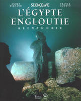 L'EGYPTE ENGLOUTIE ALEXANDRIE, Alexandrie