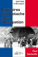 1937-1945, en Bourgogne, itinéraires d'un potache sous l'Occupation