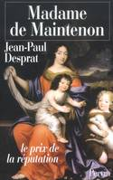 MADAME DE MAINTENON (1635-1719) OU LE PRIX DE LA REPUTATION