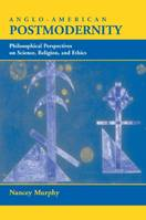 Anglo-american Postmodernity, Philosophical Perspectives On Science, Religion, And Ethics