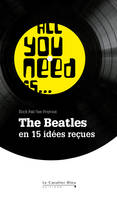 All you need is The Beatles, The Beatles en 15 idées reçues